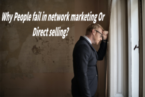 Why People fail in network marketing Or Direct selling?