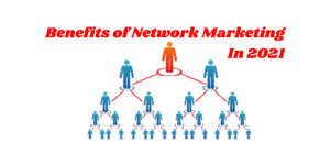 Benefits of Network Marketing In 2021