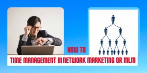 How to time management in network marketing or MLM In 2021
